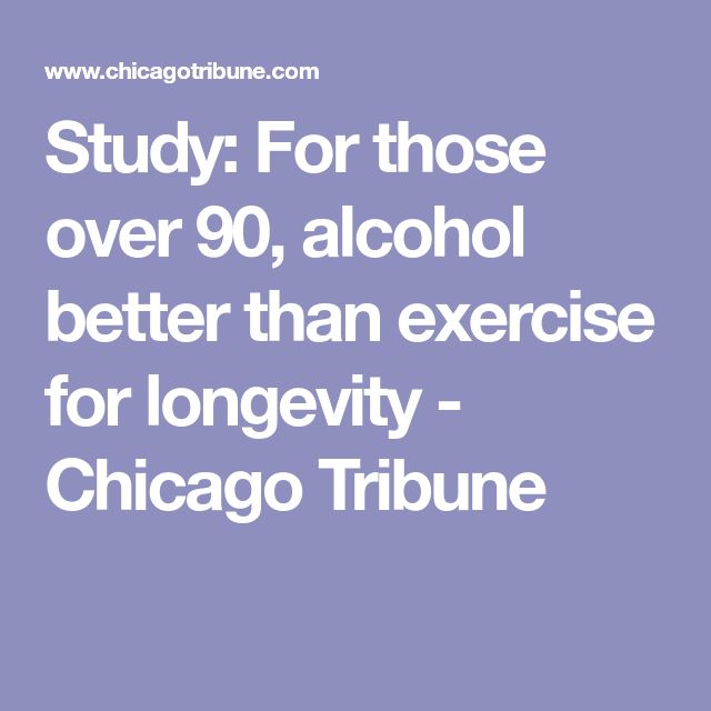 Study: For those over 90, alcohol better than exercise for longevity - Chicago Tribune