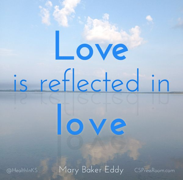 "Divine Love is seen in love expressed. ""Love is reflected in love."" Mary Baker Eddy ChristianScience.com"