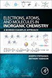 Electrons Atoms and Molecules in Inorganic Chemistry: A Worked Examples Approach by Joseph J. Stephanos