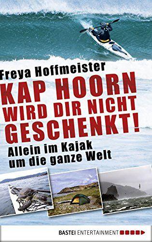 Kap Hoorn wird dir nicht geschenkt!: . Allein im Kayak um die ganze Welt