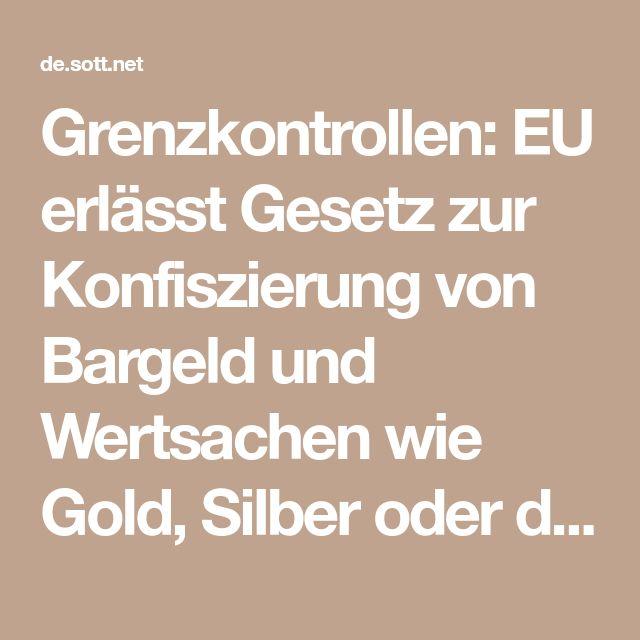 Grenzkontrollen: EU erlässt Gesetz zur Konfiszierung von Bargeld und Wertsachen wie Gold, Silber oder die teure Uhr -- Puppenspieler -- Sott.net