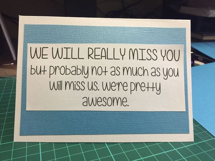 A simple saying printed and added to a card for someone who is leaving/ moving!