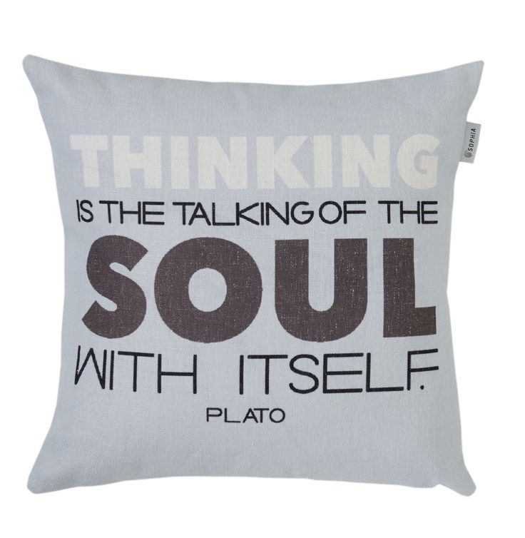 Thinking is the talking of the soul with itself - Plato