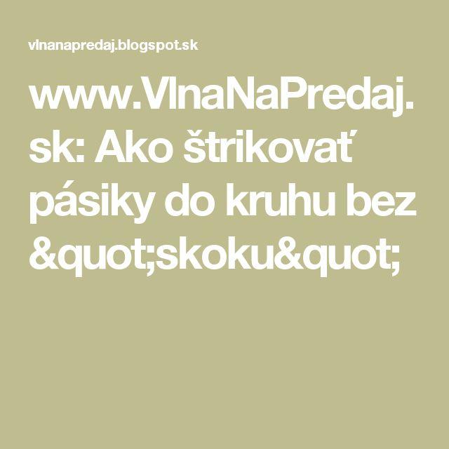 """www.VlnaNaPredaj.sk: Ako štrikovať pásiky do kruhu bez """"skoku"""""""