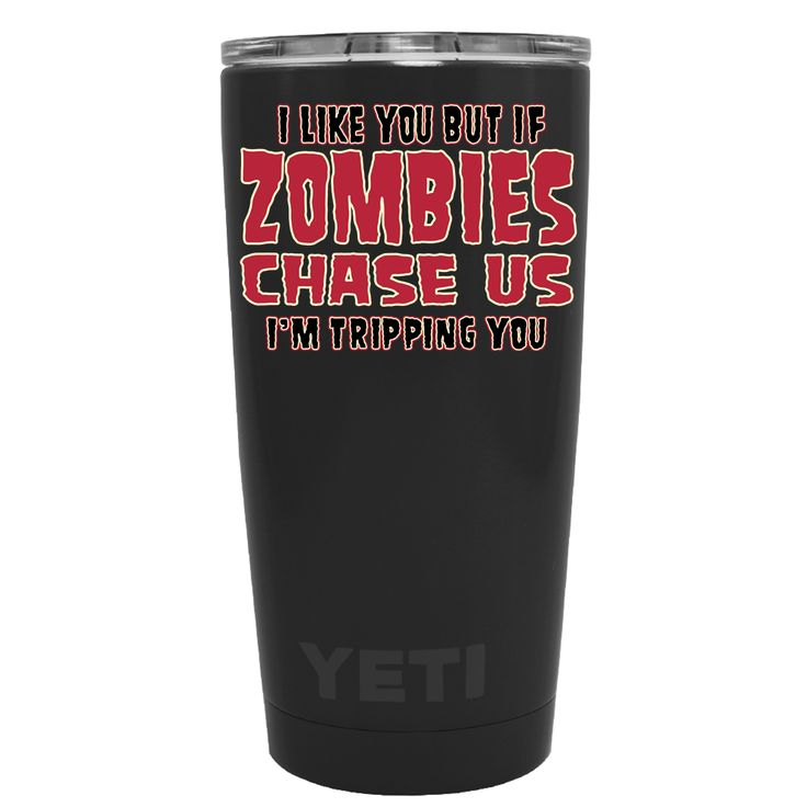 YETI 20 oz I Like You But If Zombies Chase Us I'm Tripping You on Black Matte Tumbler
