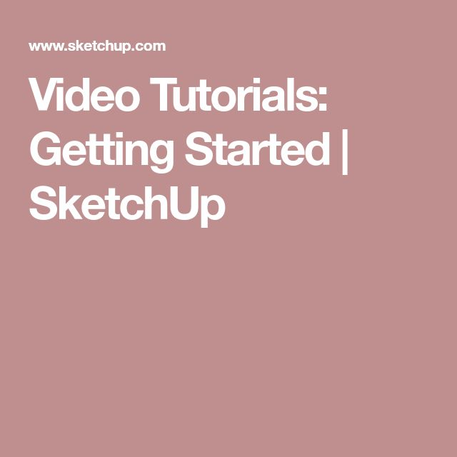 Video Tutorials: Getting Started | SketchUp