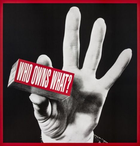 Who owns what 1991-2012 © BARBARA KRUGER. COURTESY: MARY BOONE GALLERY,NEW YORK