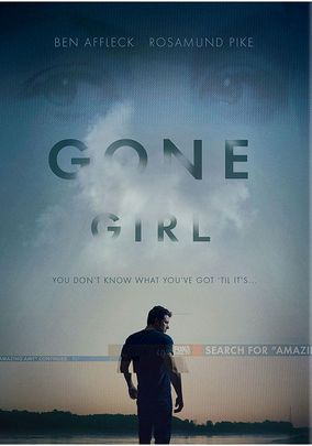 Gone Girl -- Based on Gillian Flynn's novel of the same name, this unsettling thriller follows the mercurial Nick Dunne, who finds himself dogged by police and caught in a media maelstrom after he becomes the prime suspect in his wife's disappearance.