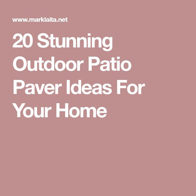 20 Stunning Outdoor Patio Paver Ideas For Your Home