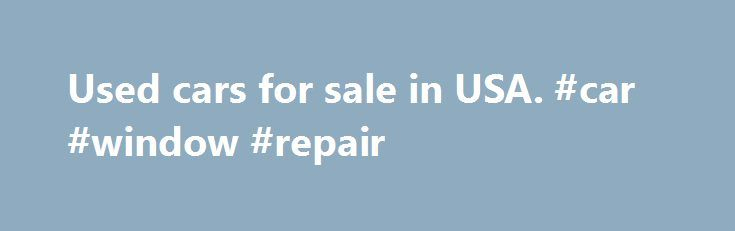 Used cars for sale in USA. #car #window #repair http://usa.remmont.com/used-cars-for-sale-in-usa-car-window-repair/  #cars for sale usa #2012 Chevrolet Impala LTZ Ads Latest reviews 2010 Land Rover Freelander – very powerful engine I would narrate my humble review in terms of improvements which Land Rover designer's done in the last version of the car. Changes in the interior is pure symbolic from the old one. Preserved and. 2007 Chevrolet Epica Chevrolet Epica has turned out to be…