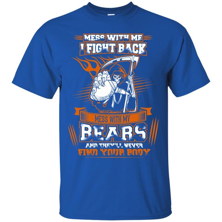 Chicago Bears Shirts Mess With My Bears They'll Never Fight Your Body T-shirts Hoodies Sweatshirts
