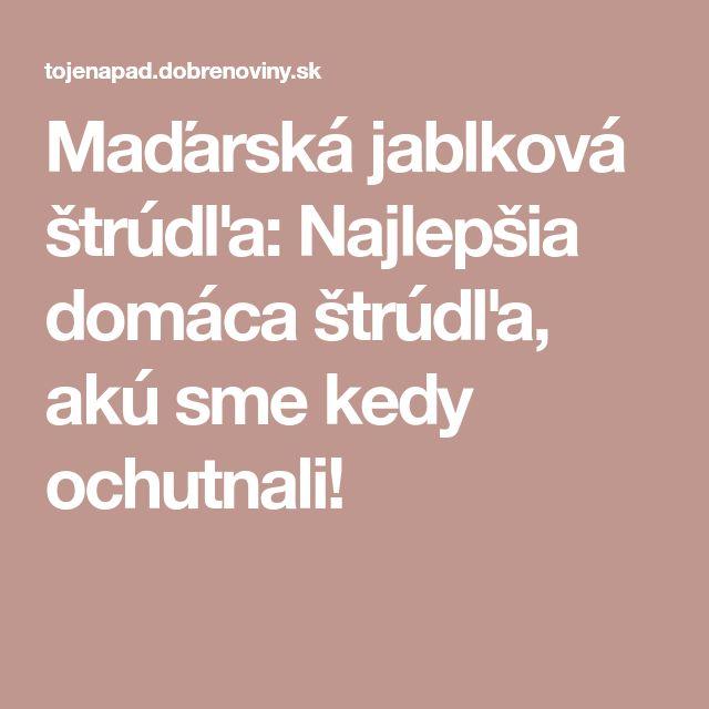 Maďarská jablková štrúdľa: Najlepšia domáca štrúdľa, akú sme kedy ochutnali!
