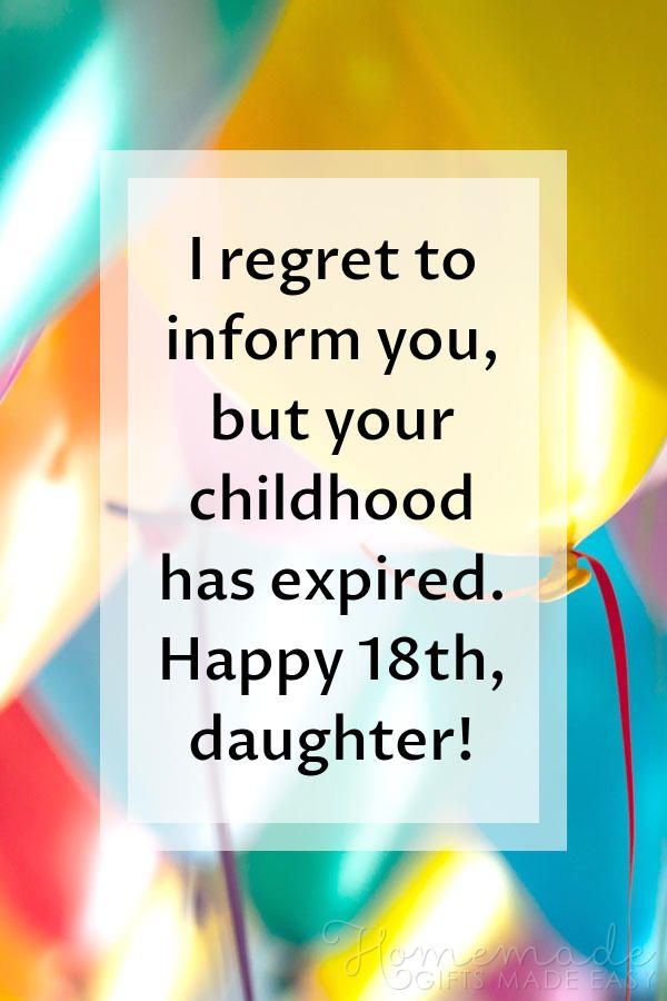 Birthday Wishes For Daughter I Regret To Inform You But Your Childhood Has E Happy 18th Birthday Quotes Happy Birthday Daughter Birthday Wishes For Daughter