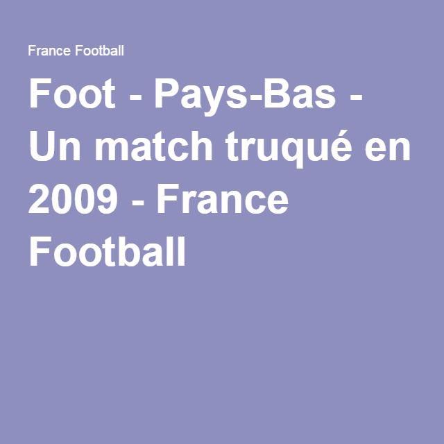 Foot - Pays-Bas - Un match truqué en 2009 - France Football