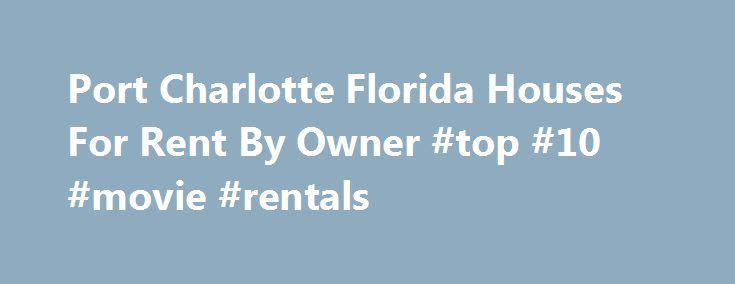 Port Charlotte Florida Houses For Rent By Owner #top #10 #movie #rentals http://renta.nef2.com/port-charlotte-florida-houses-for-rent-by-owner-top-10-movie-rentals/  #houses 4 rent # Port Charlotte Houses for Rent. Port Charlotte Vacation Rentals by Owner. Homes for Lease in Port Charlotte Florida. FRBO Rental Homes Port Charlotte Florida Vacation Rentals Port Charlotte Rental Homes Port Charlotte on For Rent By Owner For Rent By Owner Port Charlotte – FRBO – specializes in rental homes…
