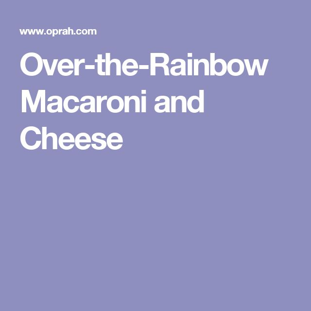 Over-the-Rainbow Macaroni and Cheese