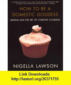 How to Be a Domestic Goddess Baking and the Art of Comfort Cooking (9780786886814) Nigella Lawson , ISBN-10: 0786886811  , ISBN-13: 978-0786886814 ,  , tutorials , pdf , ebook , torrent , downloads , rapidshare , filesonic , hotfile , megaupload , fileserve