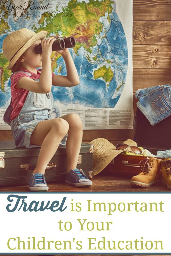 Why Travel Is Important To Your Children S Education Childrens Education Homeschool Field Trips Homeschool Inspiration