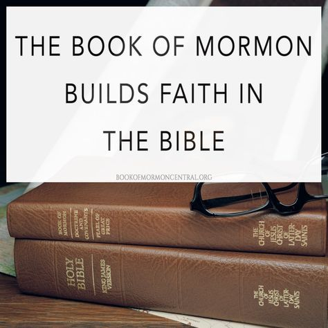 The Book of Mormon Builds Faith in the Bible