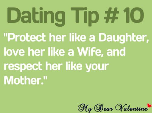 #OnlineDating365 #DatingTip Protect her like a daughter, love her like a wife, and respect her like you mother.