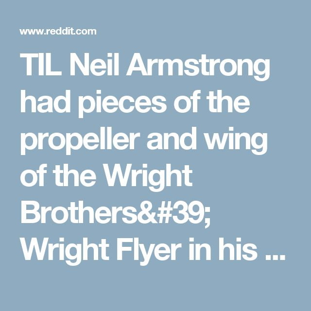 TIL Neil Armstrong had pieces of the propeller and wing of the Wright Brothers' Wright Flyer in his pocket as he took mankind's first steps on the moon. - todayilearned