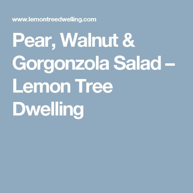 Pear, Walnut & Gorgonzola Salad – Lemon Tree Dwelling