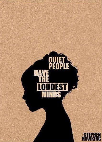 """Quiet people have the loudest minds."" -Stephen Hawking - http://whoisstephenhawking.com/?p=82"