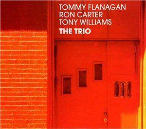 Tommy Flanagan, Ron Carter, Tony Williams The Trio