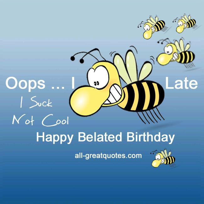 Oops I Bee Late. I suck, not cool. Happy Belated Birthday | Free Card