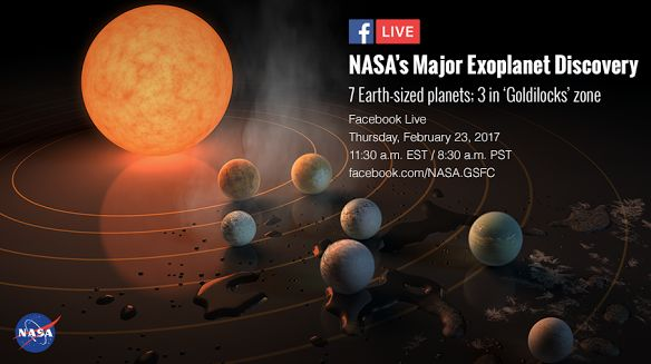 FACEBOOK LIVE EVENT TODAY: https://www.facebook.com/NASA.GSFC  7 Earth-sized planets; 3 in 'Goldilocks' zone
