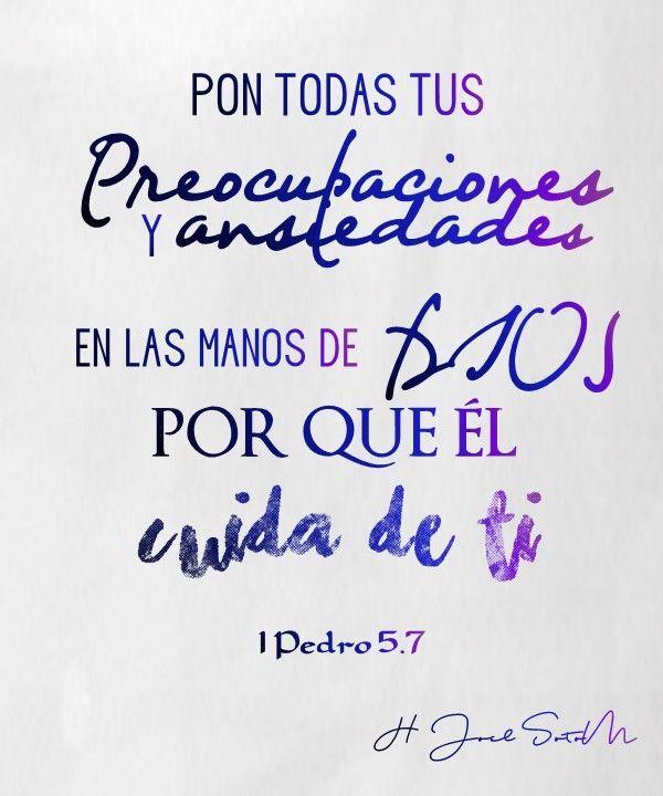 1 Pedro 5.7 Pon tus preocupaciones y ansiedades en las manos de Dios por que El cuida de ti H Joel Soto Mamani
