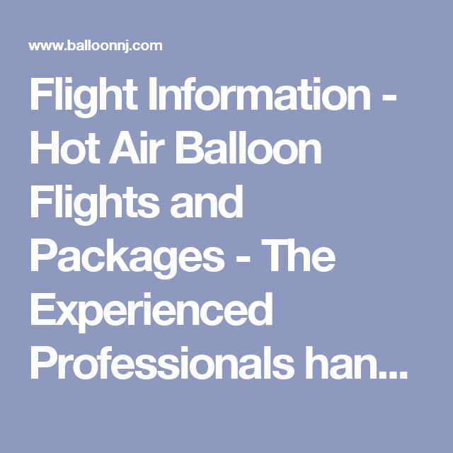 Flight Information - Hot Air Balloon Flights and Packages - The Experienced Professionals handle flights from romantic getaways for two to large corporate banquet events - serving NJ, NY and Pa - In Flight Balloon Adventures, LLC