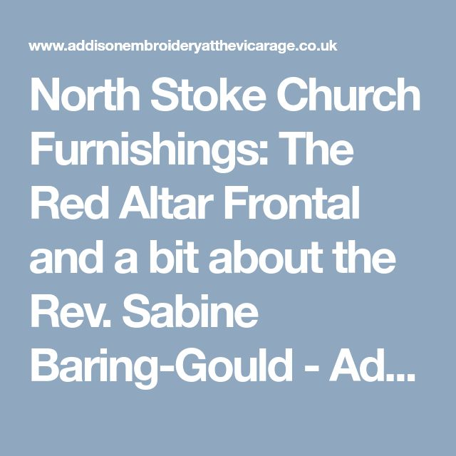 North Stoke Church Furnishings: The Red Altar Frontal and a bit about the Rev. Sabine Baring-Gould - Addison Embroidery at the Vicarage