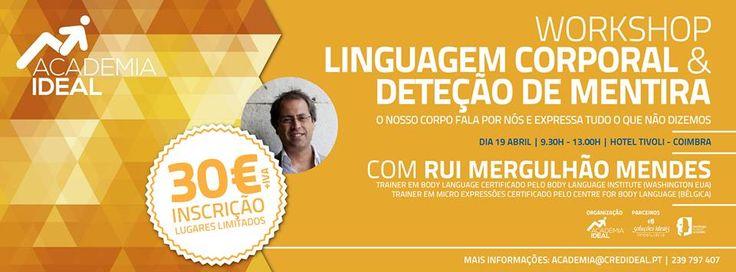 WORKSHOP de LINGUAGEM CORPORAL & DETEÇÃO DE MENTIRA com Rui Mergulhão Mendes.   Mais informação 239797407 ou info@credideal.pt