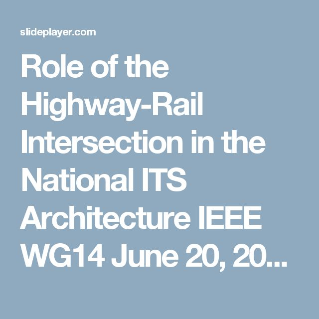 Role of the Highway-Rail Intersection in the National ITS Architecture IEEE WG14 June 20, 2000 Bruce Eisenhart Lockheed Martin Architecture Development. -  ppt download
