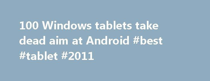 100 Windows tablets take dead aim at Android #best #tablet #2011 http://tablet.remmont.com/100-windows-tablets-take-dead-aim-at-android-best-tablet-2011/  $100 Windows tablets take dead aim at Android For those who want Windows on the cheap, tablets with the OS are now selling for under $100. These lightweight tablets aren't exactly laptop replacements, but can serve as complementary devices for those who use Windows PCs. Hewlett-Packard, Toshiba and E-FUN sell tablets under $100 that run…