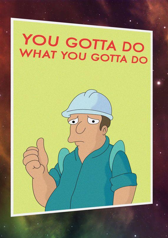 You Gotta Do Futurama Simpsons Poster by TheAndroidsDungeon