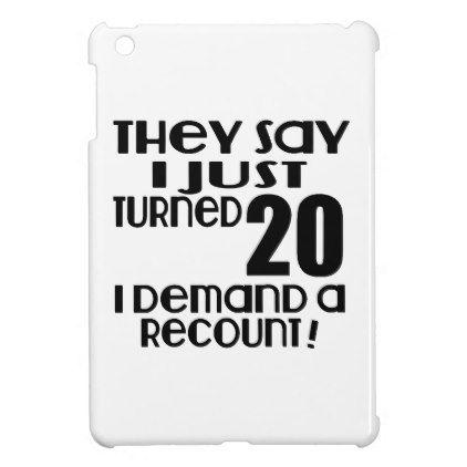 #I Just Turned 20 Demand A Recount iPad Mini Covers - #giftidea #gift #present #idea #number #twenty #twentieth #bday #birthday #20thbirthday #party #anniversary #20th