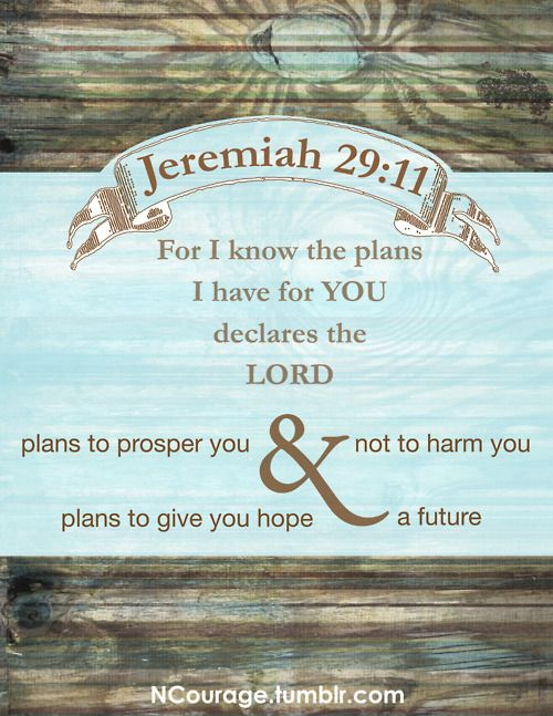 †~ Jeremiah 29:11 ~†~ I know the plans I have for you... ~†  FAVORITE BIBLE QUOTE OF ALL TIME (pretty much)