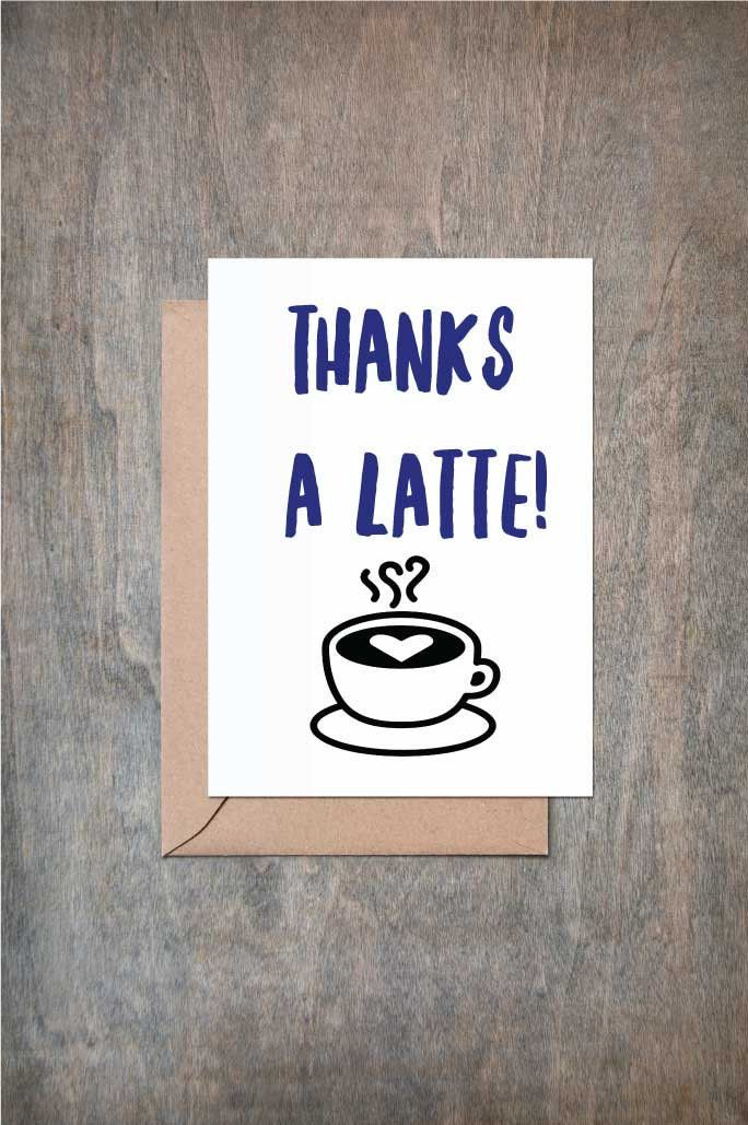 Thanks A Latte Card. Funny Thank You card. Funny Friend Card. Thank You card. Thank You Cards. Thank You Gift.