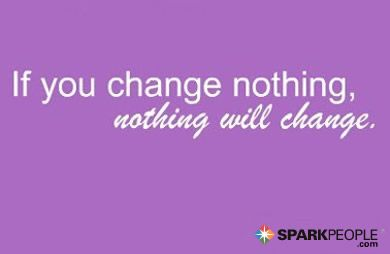 If you change nothing, nothing will change.   via @SparkPeople #motivation #quote