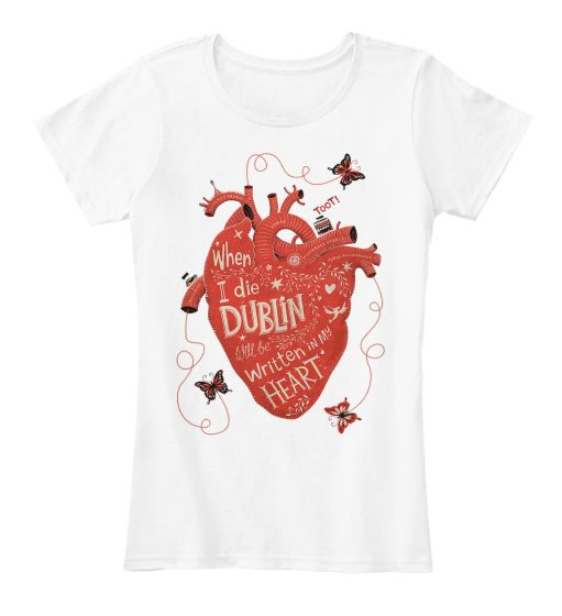[Tee - 21.99€] When I #die, #DUBLIN will be written in my #HEART! #ireland #irish #shamrock #clover #fashion #quote #trend #style #fashionista #stylish #trendy #glamour #glam #clothing #tshirt #tee #trend #special #BIFashionStore