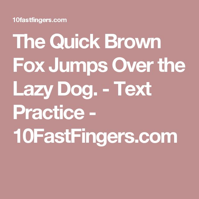 The Quick Brown Fox Jumps Over the Lazy Dog. - Text Practice - 10FastFingers.com