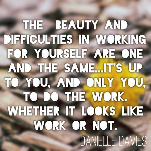 Whether it looks like work or not. www.danielledavies.com