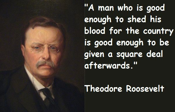 President Theodore Roosevelt. Square Deal For Veterans