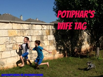 Potiphar's Wife Tag - Here's an idea... I falsely accuse you of sexual assault, you run away and I chase you. Won't that be fun, kids?