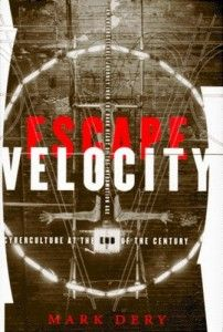 Escape Velocity: Cyberculture at the End of the Century by Mark Dery