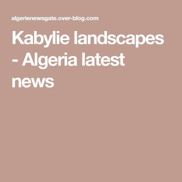 Kabylie landscapes - Algeria latest news