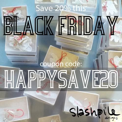 Happy Black Friday! We're offering a special discount to our followers--enter the coupon code HAPPYSAVE20 at checkout from our website and @etsy shop to receive all items at a discount!   Happy Thanksgiving and happy shopping!!  www.SlashpileDesigns.com & www.etsy.com/shop/slashpile  Valid until Monday, December 1 at 11:59pm!