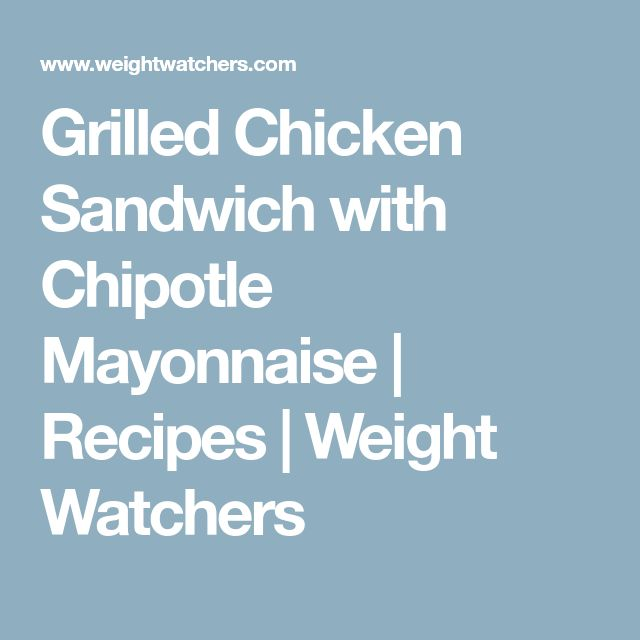 Grilled Chicken Sandwich with Chipotle Mayonnaise | Recipes | Weight Watchers